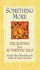 Something More : Excavating Your Authentic Self by Sarah Ban Breathnach (1998...