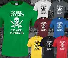 To Err Is Human To Arr Is Pirate Mens T Shirt Funny Comedy Joke Slogan Gift Idea