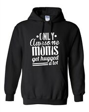 Only Awesome Moms Get Hugged A Lot Best Mommy Funny Humor DT Sweatshirt Hoodie