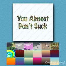 You Almost Don't Suck - Decal Sticker - Multiple Patterns & Sizes - ebn3203