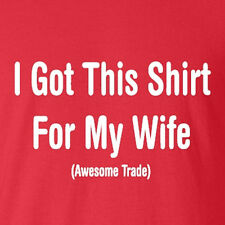 New Funny T-shirt I Got This Shirt For My Wife gifts. Awesome Trade. Marriage