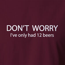 New Funny T-shirt Dont Worry I've Only Had 12 Beers. home brew beer bottles
