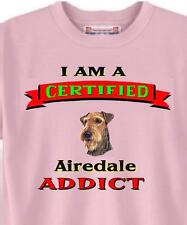 Big Dog T Shirt I Am A Certified Airedale ADDICT 5 Colors 478 Men Women Adopt