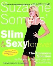 Suzanne Somers' Slim and Sexy Forever : The Hormone Solution for Permanent Weigh