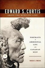 Edward S. Curtis Above the Medicine Line: Portraits of Aboriginal Life-ExLibrary