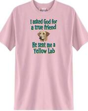 Big Dog T Shirt - I Asked God for a true friend Yellow Lab 66 Men Women Adopt