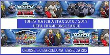 Choose Match Attax UEFA Champions League 2016 2017 Topps FC BARCELONA Base Cards