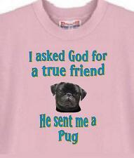 Dog Shirt I ask God for a true friend Pug Men Women Adopt Rescue Animal Pet # 21
