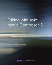 Editing with Avid Media Composer 5 : Avid Official Curriculum by Inc. Staff Avi…