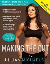 Making the Cut : The 30-Day Diet and Fitness Plan for the Strongest, Sexiest Yo…