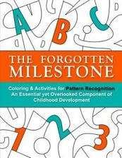 The Forgotten Milestone : A Children's Coloring and Activity Book for Pattern Re