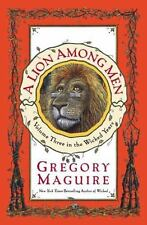 A Lion Among Men Volume Three in the Wicked Years by Gregory Maguire Hardback