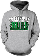 I'd Rather Be Rich Wealthy Money Cash Filthy Swag Bling Famous Hoodie Sweatshirt