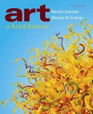 Art : A Brief History by Marilyn Stokstad and Michael W. Cothren (2011, Paperba…