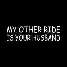 MY OTHER RIDE IS YOUR HUSBAND Sticker Funny Car Decal Mistress Wife Sex Man Rude