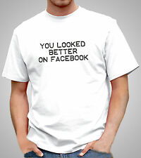 Looked Better On Facebook - T-shirt Funny Social Media Tee Shirt,Tshirt (PC605)