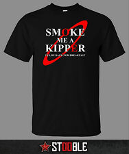 Smoke Me A Kipper T-Shirt - New - Direct from Manufacturer