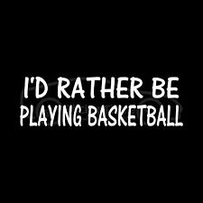 I'D RATHER PLAYING BASKETBALL Sticker Decal Hoops College Pro Team Court B Ball