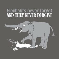 ELEPHANTS NEVER FORGET AND THEY NEVER FORGIVE T-Shirt Funny Mens TEE New Animal