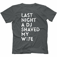 Last Night A DJ Shaved My Wife T-Shirt 100% Cotton Saved House Present Gift