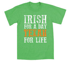Irish For A Day Texan For Life Texas Funny  Drinking St.Patrick's Mens T-Shirt