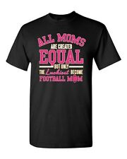 All Moms Are Created Equal Football Mom Sports Gift Novelty Adult DT T-Shirt Tee
