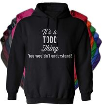 It's a TODD Thing You Wouldn't Understand - NEW Adult Unisex Hoodie 11 COLORS