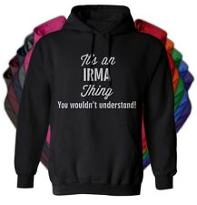 It's an IRMA Thing You Wouldn't Understand - NEW Adult Unisex Hoodie 11 COLORS