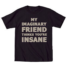 My Imaginary Friend Thinks Insane Crazy Humor Party Swag Funny-Mens T-Shirt