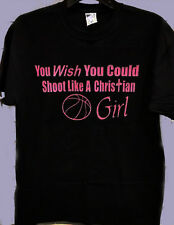 You Wish You Could Shoot Like A Christian Girl  Basketball T-Shirt S-M-L-XL NEW