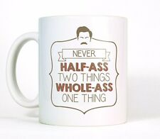 Ron Swanson Funny Coffee Mug Parks and Recreation Never Half Ass Whole Quote Cup