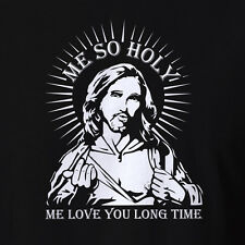 Rude Offensive Clothing T-shirt Me So Holy, Me Love You Long Time Funny Tees