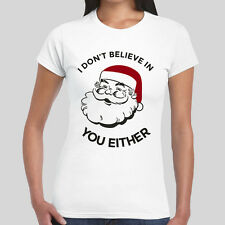 I Don't Believe In You Either Santa Christmas Tee Womens Girl T-Shirt S-2XL