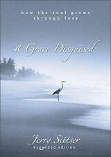 A Grace Disguised: How the Soul Grows through Loss by Jerry Sittser, Hardcover