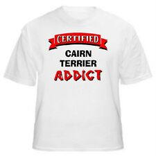 Cairn Terrier Certified Addict Dog Lover T-Shirt -Sizes Small through 5XL