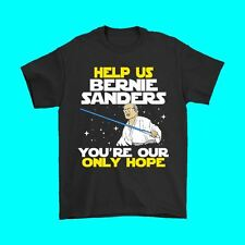 Help Us Bernie, Youre Our Only Hope T-shirt
