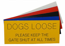 Engraved Plaque DOGS LOOSE PLEASE KEEP THE GATE SHUT AT ALL TIMES  Sign 175 x 75