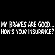 My Breaks Are Good How's Your Insurance Vinyl Decal Car Window Sticker Funny JDM