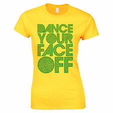 Dance Your Face Off Rave Music Party Festival Summer Holiday Ibiza Womens T Shir