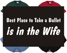 Shirt/Tank - Best Place to take a Bullet is in the Wife