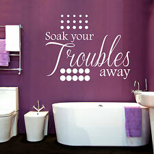 SOAK YOUR TROUBLES AWAY - Bathroom Wall Art Quote Sticker Decal - 2 sizes