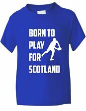 Born to Play For Scotland Rugby School Sport Boys Girls T-Shirt  Age 1-13