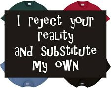 Shirt/Tank - I reject your reality n substitute my own - funny humor gift valid