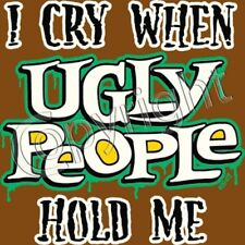 I Cry When Ugly People Hold Me Infant Creeper Your Choice Colors & Sizes 30036