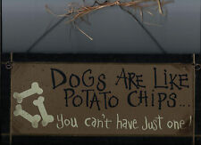 """DOGS ARE LIKE POTATO CHIPS..YOU CAN'T HAVE JUST ONE"" WOODEN PLAQUE / SIGN"