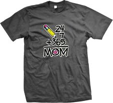 24 + 7 + 365 = Mom -Mother's Day Funny Sayings Statements Slogans- Men's T-shirt