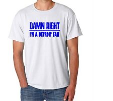 Detroit Damn Right Show Your City Pride Michigan Funny Shirt