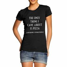 Women Cotton Novelty Funny Message The Only Thing I Care About Is Pizza T-Shirt