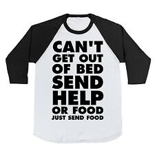 Cant Get Out Of Bed Send Help Or Food Just Send Food Baseball T-Shirt