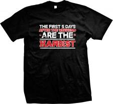 The First 5 Days After the Weekend Are the Hardest- Funny Slogans Mens T-shirt